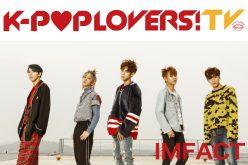 【アーカイブ公開中】『K-POP LOVERS! TV』はIMFACTが登場!1月14日(土)15:30~配信!!
