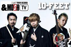 【イベント券配布終了】2017年初の&MOSH TVは『ヒトリセカイ×ヒトリズム』をリリースする10-FEETがゲストに登場!!
